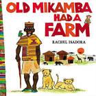 Old Mikamba Had a Farm by Rachel Isadora (Hardback, 2013)