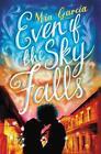 Even If the Sky Falls von Mia Garcia (2016, Gebundene Ausgabe)