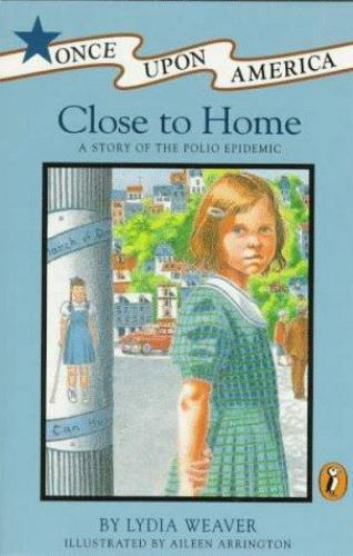 Close to Home: A Story of the Polio Epidemic (Once Upon America) by Weaver, Lyd