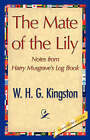 The Mate of the Lily by H G Kingston W H G Kingston, W H G Kingston (Hardback, 2007)