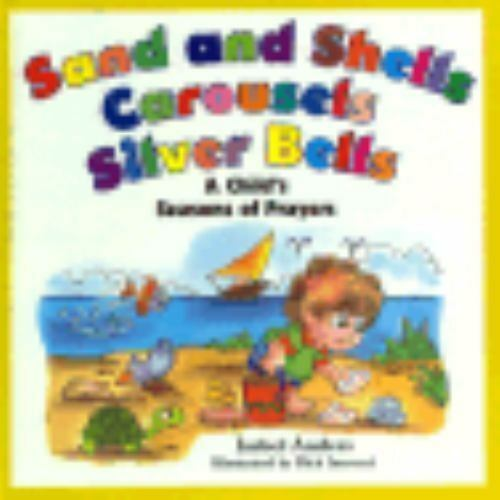 Sand and Shell, Carousels and Silver Bells : A Child's Seasons of Prayer