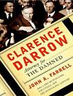Clarence Darrow: Attorney for the Damned by John A. Farrell (CD-Audio, 2012)