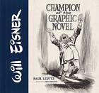 Will Eisner: Champion of the Graphic Novel by Paul Levitz (Hardback, 2015)