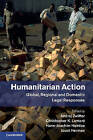 Humanitarian Action: Global, Regional and Domestic Legal Responses by Cambridge University Press (Hardback, 2014)