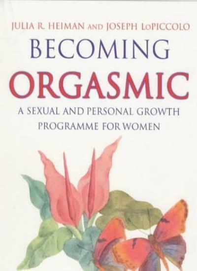 Becoming Orgasmic: A s**ual and personal growth programme for w .9780861887989