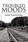 Troubled Moods by Amber Victoria Pickel (Hardback, 2012)