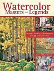 Watercolor Masters and Legends: Secrets, Stories and Techniques from 34 Visionary Artists by Betsy Dillard Stroud (Hardback, 2016)