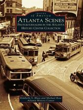 Images of America: Atlanta Scenes : Photojournalism in Atlanta History Center