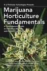 Marijuana Horticulture Fundamentals : A Comprehensive Guide to Cannabis Cultivation and Hashish Production by K. of Trichome Technologies (2016, Paperback)