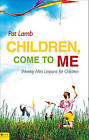 Children, Come to Me: Weekly Mini Lessons for Children by Pat Lamb (Paperback / softback, 2011)
