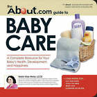 The About.Com Guide to Baby Care: A Complete Resource for Your Baby's Health, Development, and Happiness by Robin Elise Weiss (Paperback, 2007)