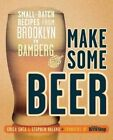 Make Some Beer: Small-batch Recipes from Brooklyn to Bamberg by Stephen Valand, Erica Shea (Paperback, 2014)