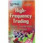 High-Frequency Trading: Elements, Considerations, Perspectives by Nova Science Publishers Inc (Hardback, 2014)