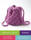 One Ball Knits - Purses: 20 Stylish Handbags Made with a Single Ball, Skein, Hank, or Spool by Hajera Habibur-Rahman, Khadija Habibur-Rahman, Fatema Habibur-Rahman (Paperback, 2009)