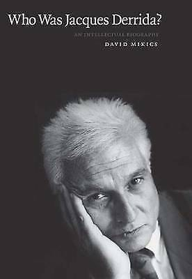 Who Was Jacques Derrida?: An Intellectual Biography, Mikics, David, New Book
