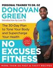 No Excuses Fitness: The 30-Day Plan to Tone Your Body and Supercharge Your Health by Donovan Green (Hardback, 2015)
