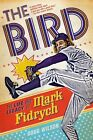 The Bird: The Life and Legacy of Mark Fidrych by Doug Wilson (Paperback / softback, 2014)