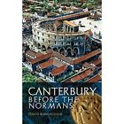 Canterbury Before the Normans by Professor David Birmingham (Paperback, 2016)