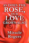 As Does the Rose, Our Love Grows Also by Miracle Rogers (Paperback / softback, 2010)