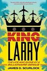 King Larry: The Life and Ruins of a Billionaire Genius by James D Scurlock (Paperback, 2014)