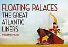 Floating Palaces: The Great Atlantic Liners by William H. Miller (Paperback, 2015)