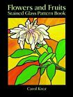 Dover Stained Glass Instruction: Flowers and Fruits Stained Glass Pattern Book by Carol Krez (1994, Paperback)