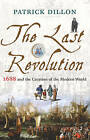 The Last Revolution: 1688 and the Creation of the Modern World by Patrick Dillon (Hardback, 2006)