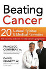 Beating Cancer: 20 Natural, Spiritual, & Medical Remedies That Can Slow--And Even Reverse--Cancer's Progression by Francisco Contreras, Daniel Kennedy (Paperback / softback, 2011)