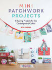 Mini Patchwork Projects: 6 Sewing Patterns for the Contemporary Crafter by Beth Studley (Paperback, 2016)