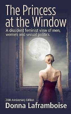 The Princess at the Window: A Dissident Feminist View of Men, Women and Sexua...