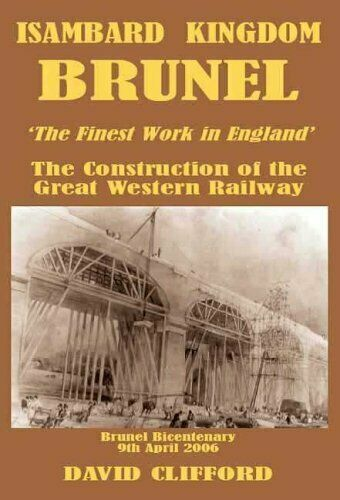 Isambard Kingdom Brunel The Fairest Work in All the Land: The Construction of th
