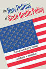 The New Politics of State Health Policy by University Press of Kansas (Paperback, 2001)