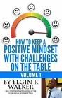 How to Keep a Positive Mindset With Challenges on The Table Volume 1