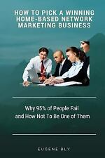 How to Pick a Winning Home-Based Business : Why 95% of People Fail and How...