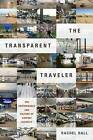 The Transparent Traveler: The Performance and Culture of Airport Security by Rachel Hall (Paperback, 2015)