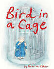 Bird in A Cage by Rebecca Roher (Paperback, 2016)