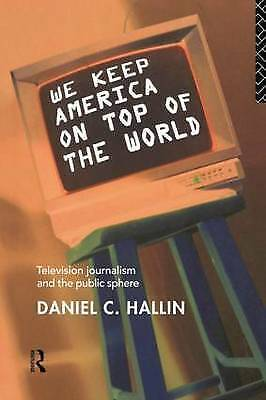 We Keep America on Top of the World: Television Journalism and the Public Sphere