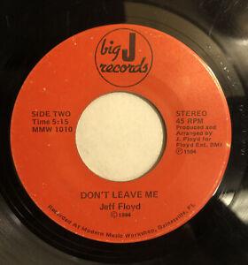 JEFF FLOYD ~ DON'T LEAVE ME ~ BIG J RECORDS ~ Rare Orig. FL MODERN SOUL 45