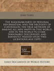 The Reasonableness of Personal Reformation, and the Necessity of Conversion; The True Methods of Making All Men Happy in This World, and in the World to Come Seasonably Discoursed, and Earnestly Pressed Upon This Licentious Age (1691) by John Flavel (Paperback / softback, 2010)