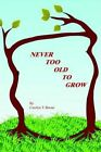 Never Too Old to Grow by Carolyn T Boone 1418426679 Authorhouse 2004 Paperback