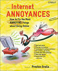 Internet Annoyances: How to Fix the Most Annoying Things About Going Online by Preston Gralla (Paperback, 2005)