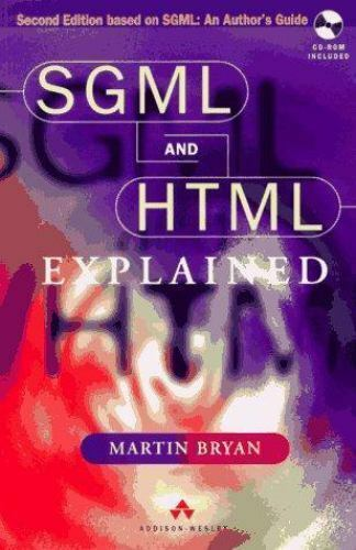 SGML and HTML Explained by Martin Bryan