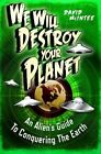 We Will Destroy Your Planet: An Alien's Guide to Conquering the Earth by David A. McIntee (Paperback, 2013)