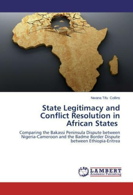 State Legitimacy and Conflict Resolution in African States von Nwana Tifu...