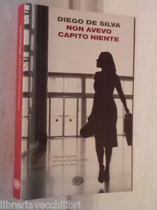 NON-AVEVO-CAPITO-NIENTE-Diego-De-Silva-Einaudi-I-coralli-2007-libro-romanzo-di