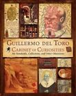 Guillermo del Toro Cabinet of Curiosities: My Notebooks, Collections, and Other Obsessions by Guillermo del Toro (Hardback, 2013)