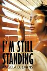 I'm Still Standing 9781452019109 by Angela D. Evans Hardcover