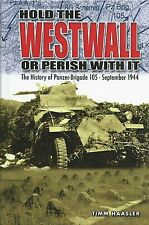 Hold the Westwall Or Perish With It: The History of Panzer-Brigade 105-Sept 1944
