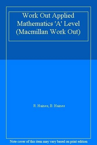 Work Out Applied Mathematics 'A' Level (Macmillan Work Out),R. Haines, B. Haine