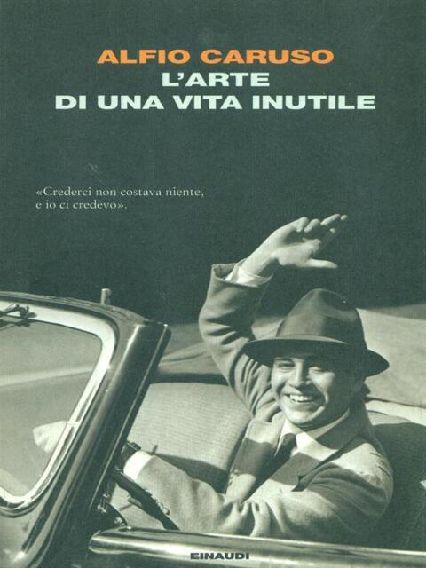 L'ARTE DI UNA VITA INUTILE PRIMA EDIZIONE ALFIO CARUSO EINAUDI 2010 I CORALLI